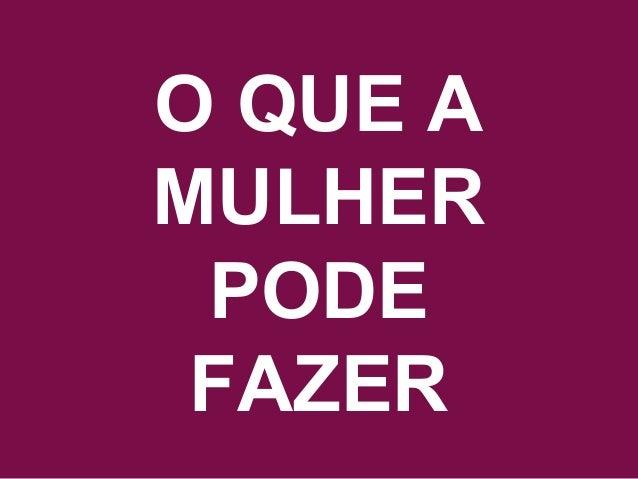 Acesse www.quebreociclo.com.br para mais informações O QUE A MULHER PODE FAZER