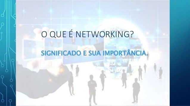 O QUE É NETWORKING? SIGNIFICADO E SUA IMPORTÂNCIA.