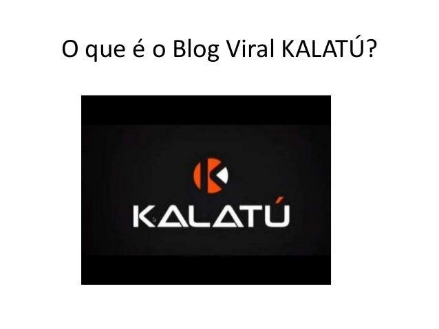 O que é o Blog Viral KALATÚ?