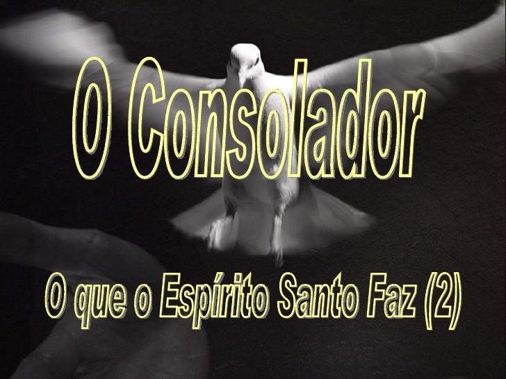 O Consolador O que o Espírito Santo Faz (2)