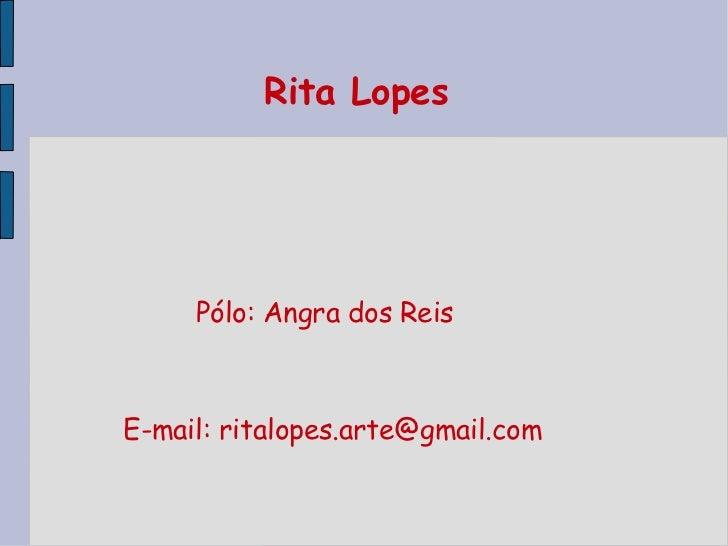 Rita Lopes  Pólo: Angra dos Reis E-mail: ritalopes.arte@gmail.com
