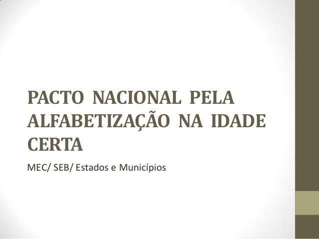 PACTO NACIONAL PELAALFABETIZAÇÃO NA IDADECERTAMEC/ SEB/ Estados e Municípios