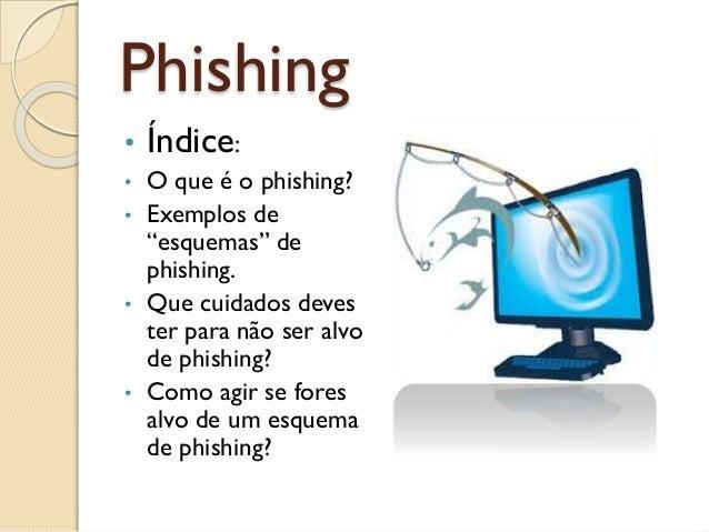 """Phishing • Índice: • O que é o phishing? • Exemplos de """"esquemas"""" de phishing. • Que cuidados deves ter para não ser alvo ..."""