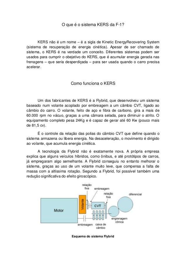 O que é o sistema KERS da F-1?       KERS não é um nome – é a sigla de Kinetic EnergyRecovering System(sistema de recupera...