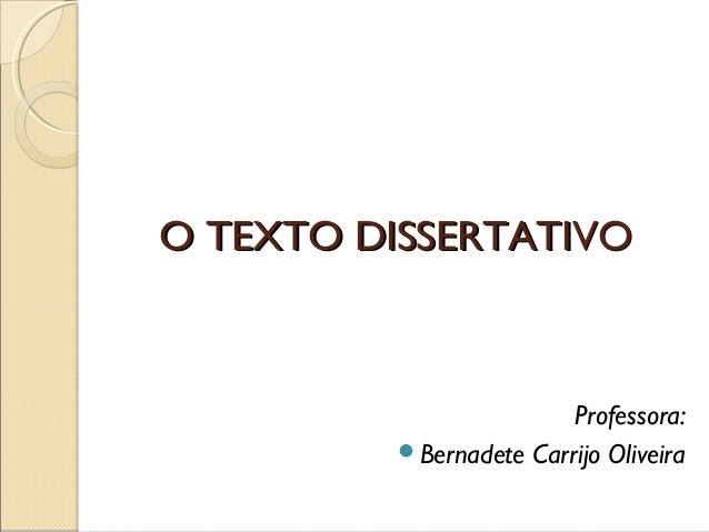 O TEXTO DISSERTATIVOO TEXTO DISSERTATIVO Professora: Bernadete Carrijo Oliveira