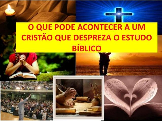 O QUE PODE ACONTECER A UM CRISTÃO QUE DESPREZA O ESTUDO BÍBLICO