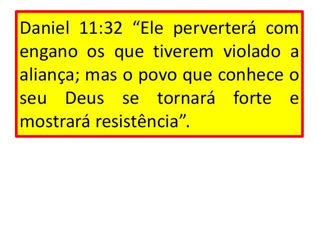 """Daniel 11:32 """"Ele perverterá com engano os que tiverem violado a aliança; mas o povo que conhece o seu Deus se tornará for..."""