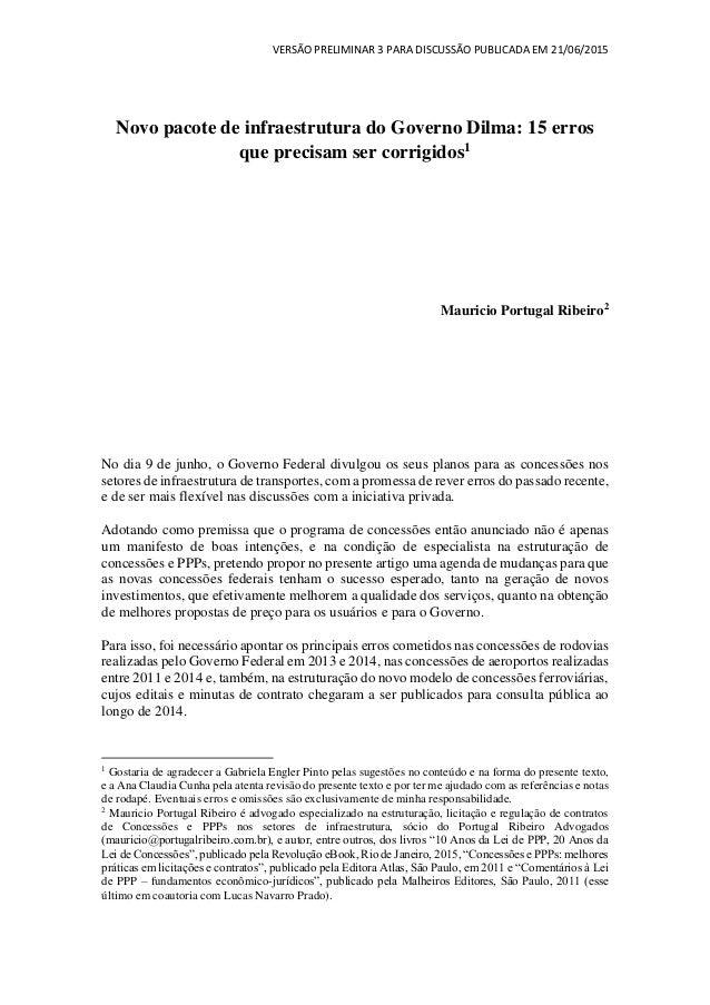 VERSÃO PRELIMINAR 3 PARA DISCUSSÃO PUBLICADA EM 21/06/2015 Novo pacote de infraestrutura do Governo Dilma: 15 erros que pr...
