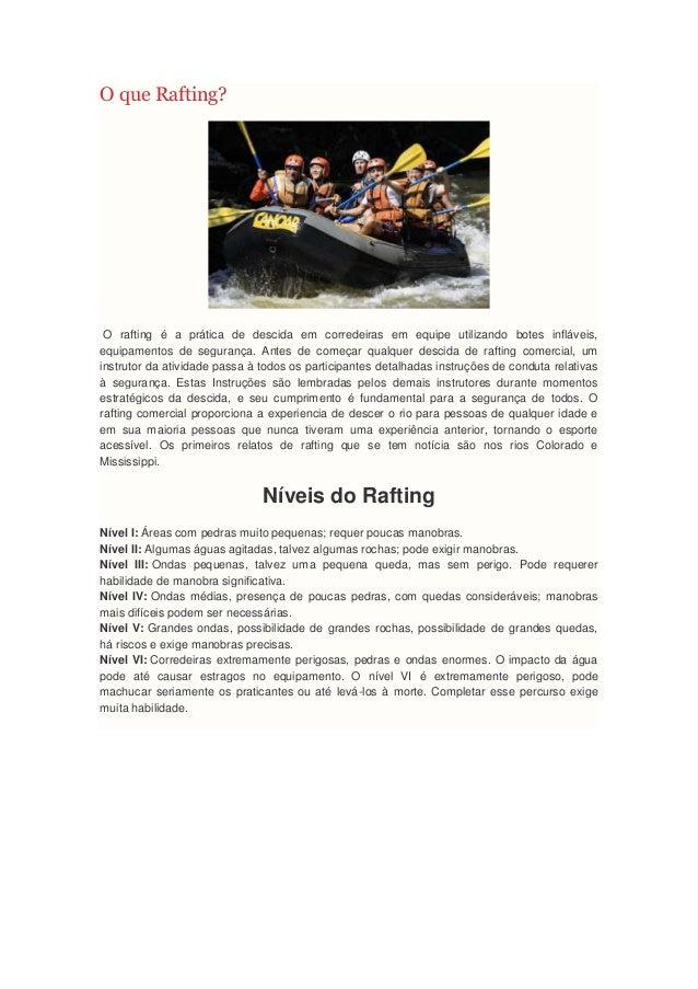 O que Rafting?O rafting é a prática de descida em corredeiras em equipe utilizando botes infláveis,equipamentos de seguran...