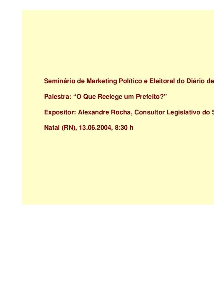 """Seminário de Marketing Político e Eleitoral do Diário de NatalPalestra: """"O Que Reelege um Prefeito?""""Expositor: Alexandre R..."""