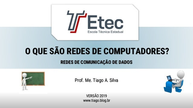 O QUE SÃO REDES DE COMPUTADORES? Prof. Me. Tiago A. Silva VERSÃO 2019 www.tiago.blog.br REDES DE COMUNICAÇÃO DE DADOS