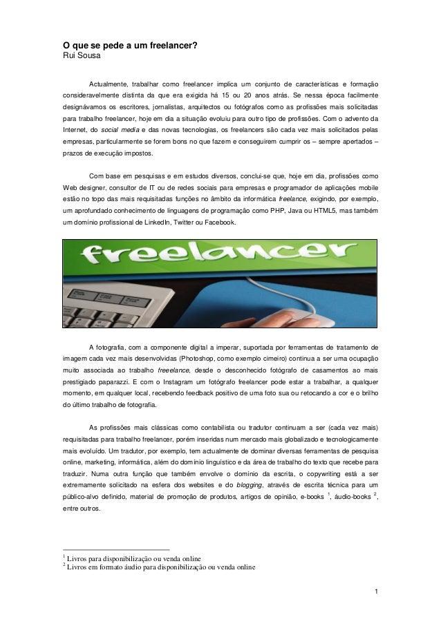 1 O que se pede a um freelancer? Rui Sousa Actualmente, trabalhar como freelancer implica um conjunto de características e...