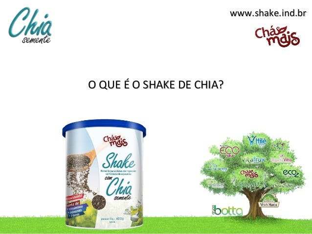 www.shake.ind.brO QUE É O SHAKE DE CHIA?