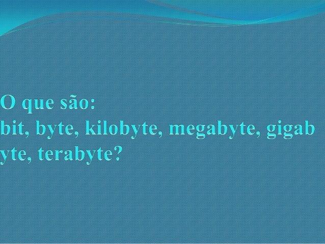 Um byte é um dos tipos de dados integrais em computação, é usado para especificar o tamanho ou quantidade da memória ou ...