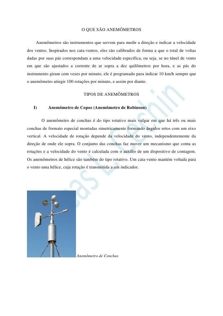 O QUE SÃO ANEMÔMETROS    Anemômetros são instrumentos que servem para medir a direção e indicar a velocidadedos ventos. In...