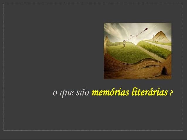 o que são memórias literárias ?