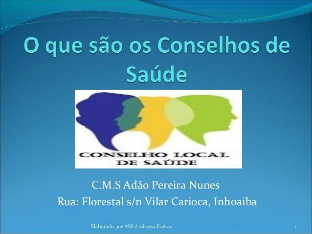 C.M.S Adão Pereira NunesRua: Florestal s/n Vilar Carioca, Inhoaiba       Elaborado por ASB Andressa Freitas    1