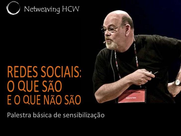 redes sociais: o que são<br />e o que não são<br />   Palestra básica de sensibilização<br />