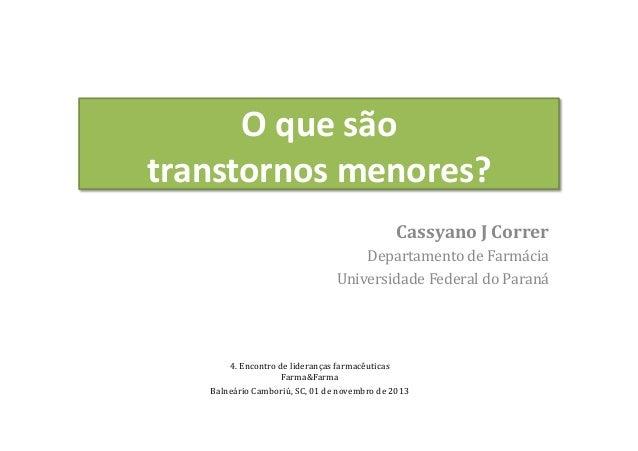 O  que  são   transtornos  menores?   Cassyano  J  Correr   Departamento  de  Farmácia   Universidad...