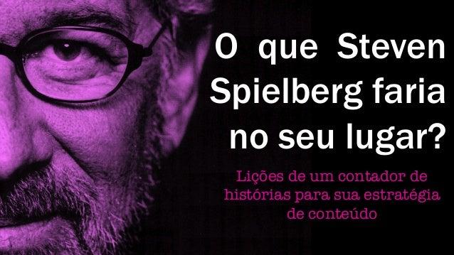 O que Steven Spielberg faria no seu lugar? Lições de um contador de histórias para sua estratégia de conteúdo