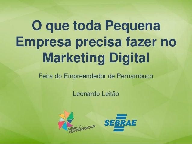 Leonardo Leitão  O que toda Pequena Empresa precisa fazer no Marketing Digital  Feira do Empreendedor de Pernambuco