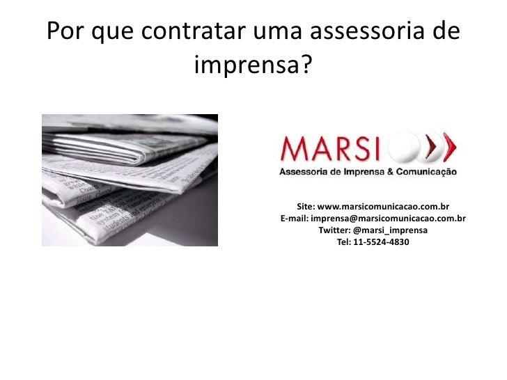 Por que contratar uma assessoria de imprensa?<br />Site: www.marsicomunicacao.com.br <br />E-mail: imprensa@marsicomunicac...