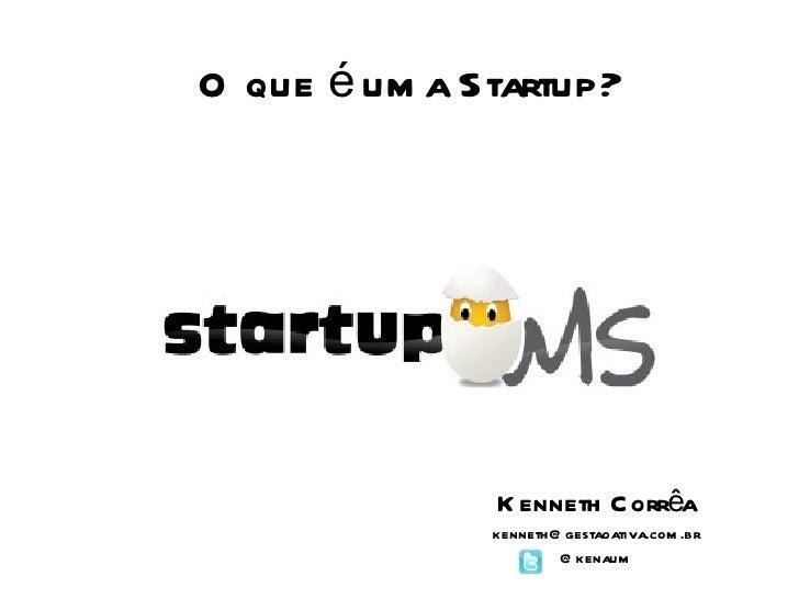 O que é uma Startup? Kenneth Corrêa [email_address] @kenaum