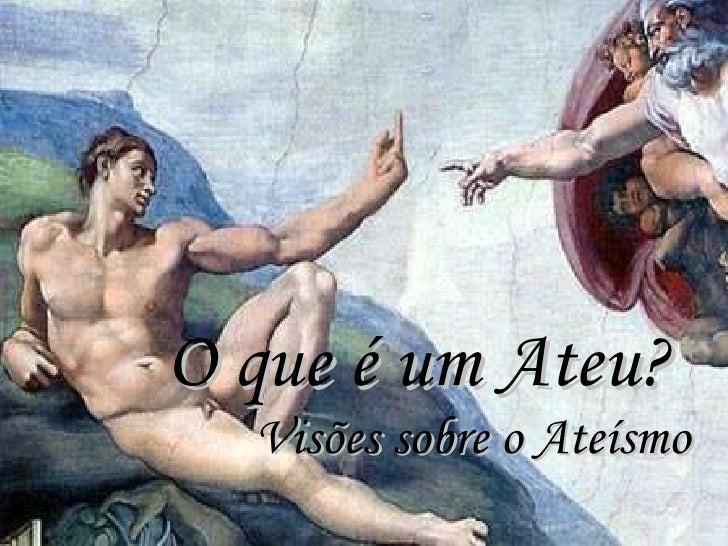 O que é um Ateu? Visões sobre o Ateísmo