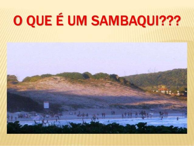 O QUE É UM SAMBAQUI???