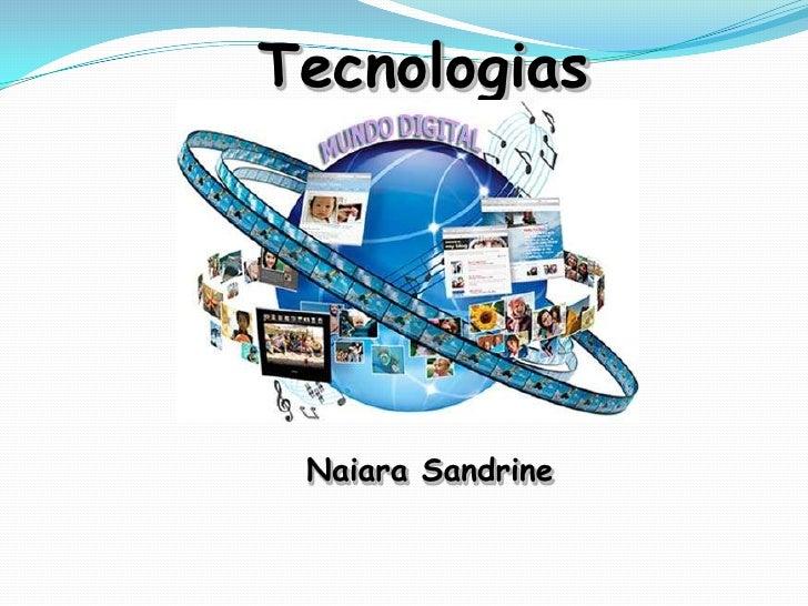 Tecnologias<br />Naiara Sandrine<br />