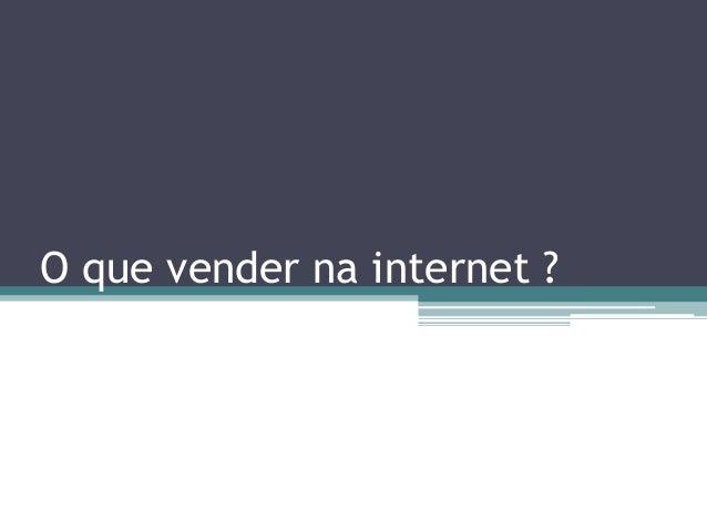 O que vender na internet ?
