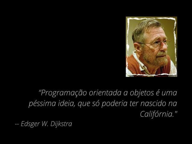 """""""Na Ciência da Computação, arrogância é medida em nano-Dijkstras"""" -- Alan Kay"""