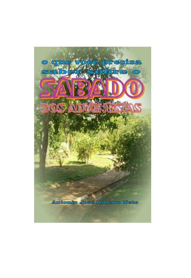 2 O QUE VOCE PRECISA SABER SOBRE O SÁBADO DOS ADVENTISTAS ANTONIO JOSE RIBEIRO NETO 1ª Edição 2014 Campo Grande Edição do ...