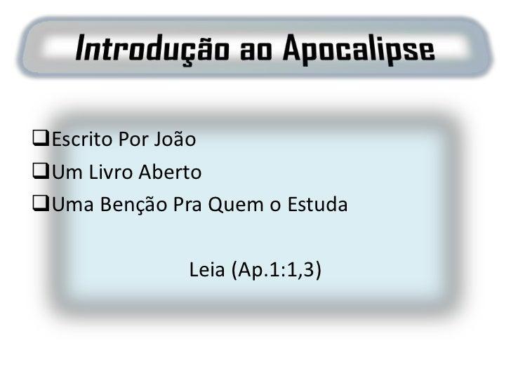 Introdução ao Apocalipse<br /><ul><li>Escrito Por João