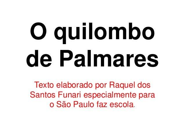 O quilombo  de Palmares  Texto elaborado por Raquel dos  Santos Funari especialmente para  o São Paulo faz escola.