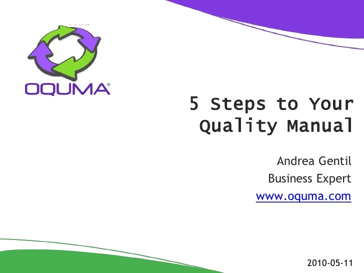 5 Steps to Your  Quality Manual         Andrea Gentil        Business Expert       www.oquma.com                   2010-05...