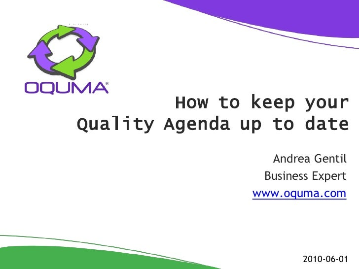 How to keep your Quality Agenda up to date                   Andrea Gentil                  Business Expert               ...