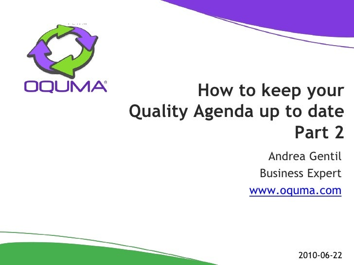 How to keep your Quality Agenda up to date                    Part 2                Andrea Gentil               Business E...