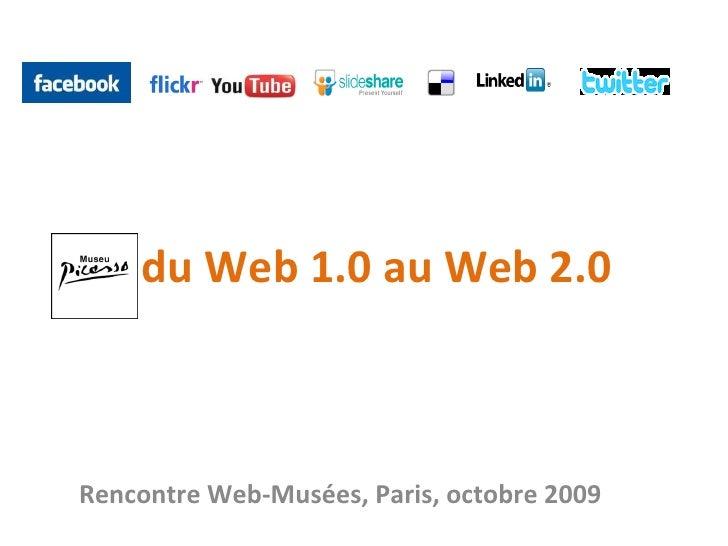 du Web 1.0 au Web 2.0 Rencontre Web-Musées, Paris, octobre 2009