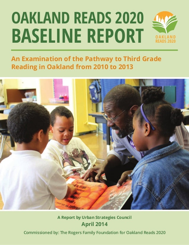 A Report by Urban Strategies Council April 2014 Commissioned by: The Rogers Family Foundation for Oakland Reads 2020 Oakla...