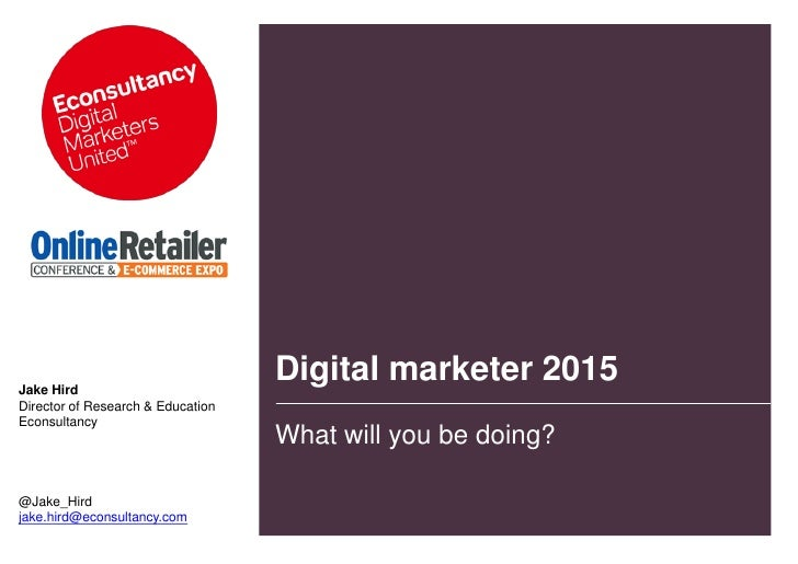 Jake Hird                                   Digital marketer 2015Director of Research & EducationEconsultancy             ...