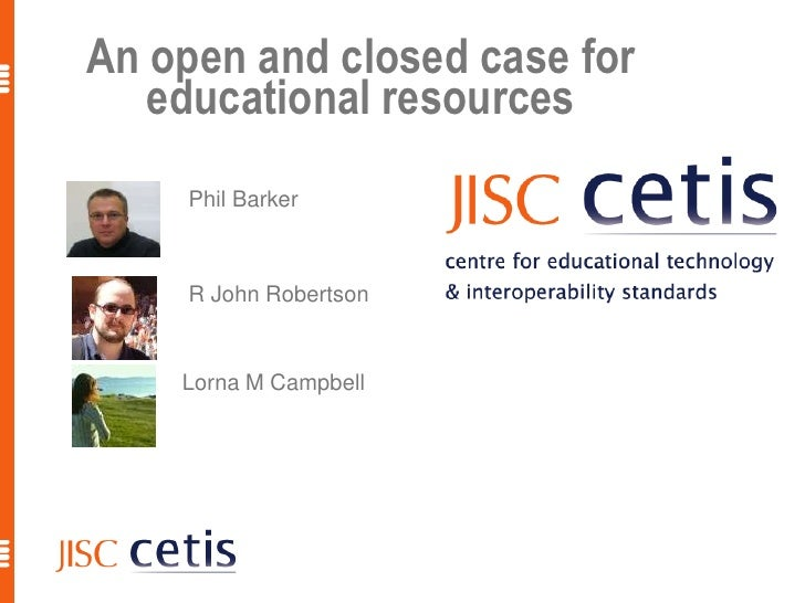 1<br />An open and closed case for educational resources<br />Phil Barker<br />R John Robertson<br />Lorna M Campbell<br />