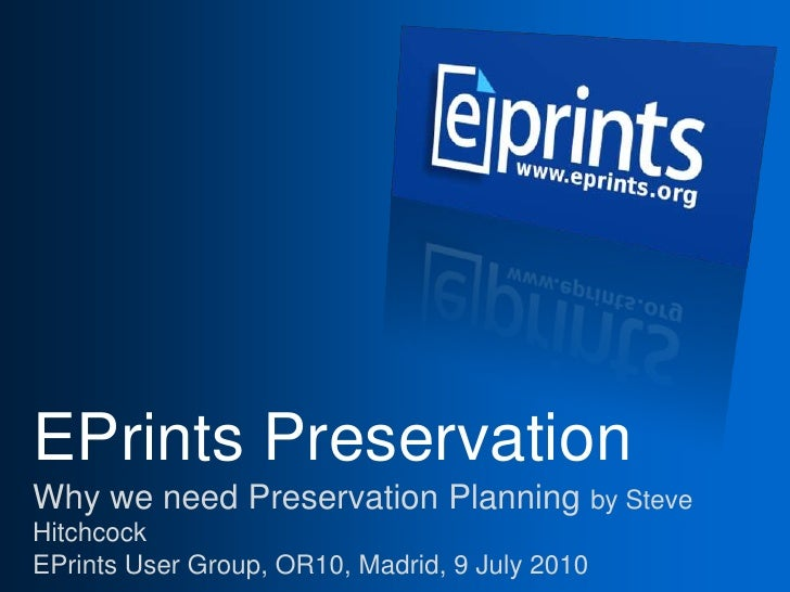 EPrints PreservationWhy we need Preservation Planning by Steve HitchcockEPrints User Group, OR10, Madrid, 9 July 2010<br />