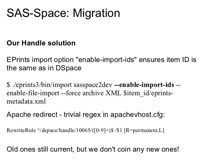 """SAS-Space: MigrationOur Handle solutionEPrints import option """"enable-import-ids"""" ensures item ID isthe same as in DSpace$ ..."""