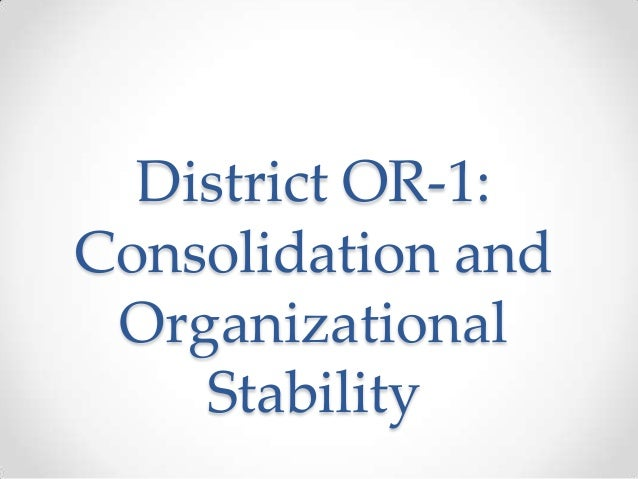 District OR-1: Consolidation and Organizational Stability