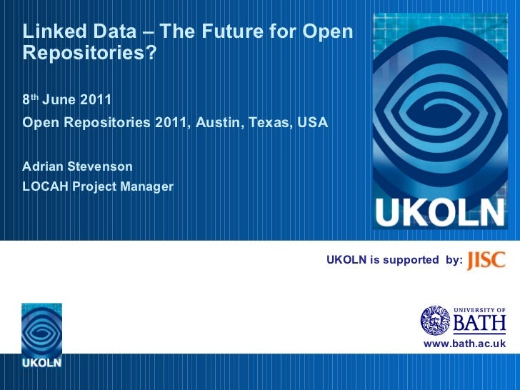 UKOLN is supported  by: Linked Data – The Future for Open Repositories? 8 th  June 2011 Open Repositories 2011, Austin, Te...