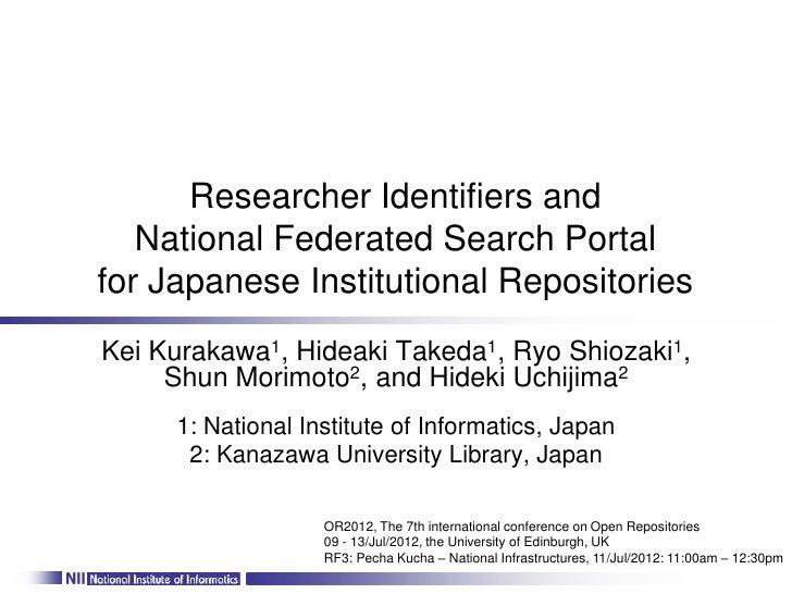 Researcher Identifiers and   National Federated Search Portalfor Japanese Institutional RepositoriesKei Kurakawa1, Hideaki...