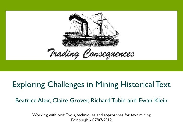 Exploring Challenges in Mining Historical TextBeatrice Alex, Claire Grover, Richard Tobin and Ewan Klein      Working with...