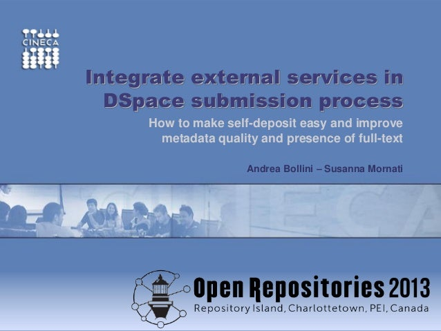 www.cineca.it ~ Integrate external services in DSpace submission process How to make self-deposit easy and improve metada...