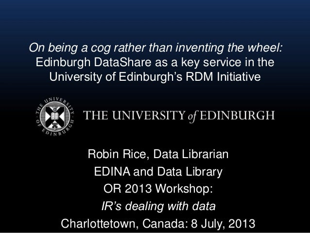 On being a cog rather than inventing the wheel: Edinburgh DataShare as a key service in the University of Edinburgh's RDM ...